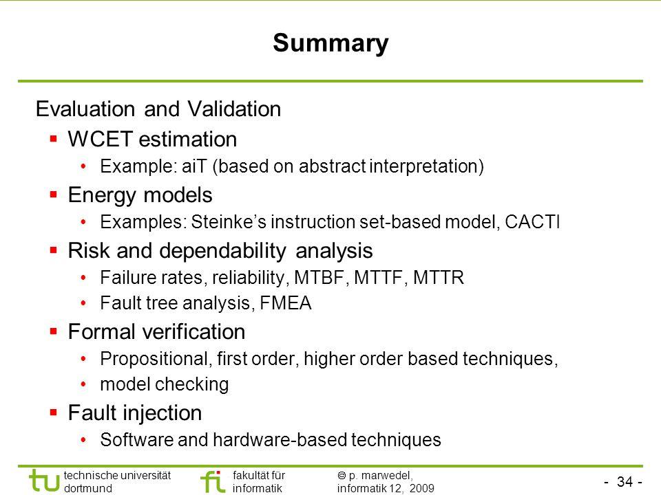 - 34 - technische universität dortmund fakultät für informatik p. marwedel, informatik 12, 2009 Summary Evaluation and Validation WCET estimation Exam