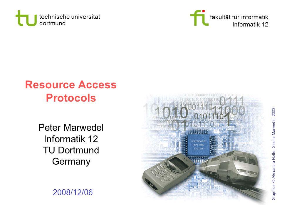 fakultät für informatik informatik 12 technische universität dortmund Resource Access Protocols Peter Marwedel Informatik 12 TU Dortmund Germany 2008/