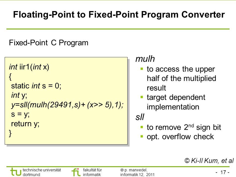 - 17 - technische universität dortmund fakultät für informatik p. marwedel, informatik 12, 2011 Floating-Point to Fixed-Point Program Converter int ii