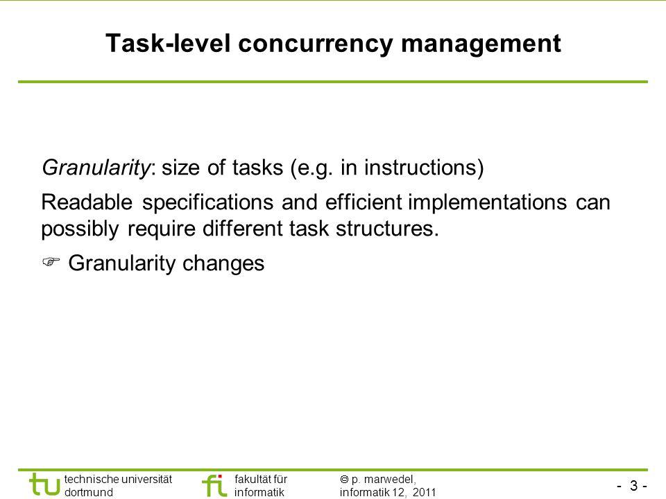 - 3 - technische universität dortmund fakultät für informatik p. marwedel, informatik 12, 2011 Task-level concurrency management Granularity: size of