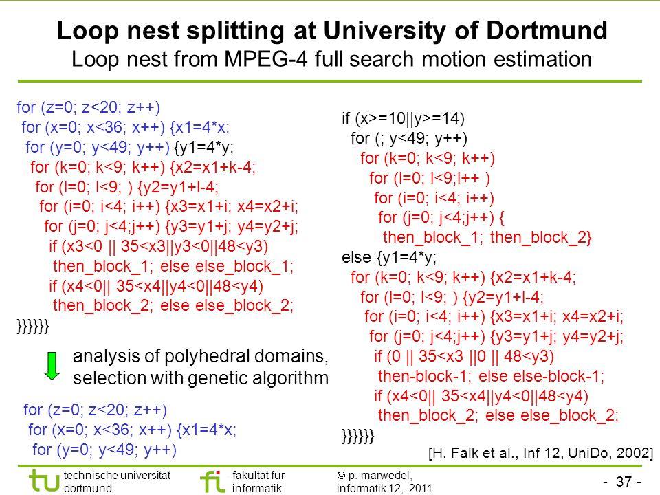 - 37 - technische universität dortmund fakultät für informatik p. marwedel, informatik 12, 2011 if (x>=10||y>=14) for (; y<49; y++) for (k=0; k<9; k++