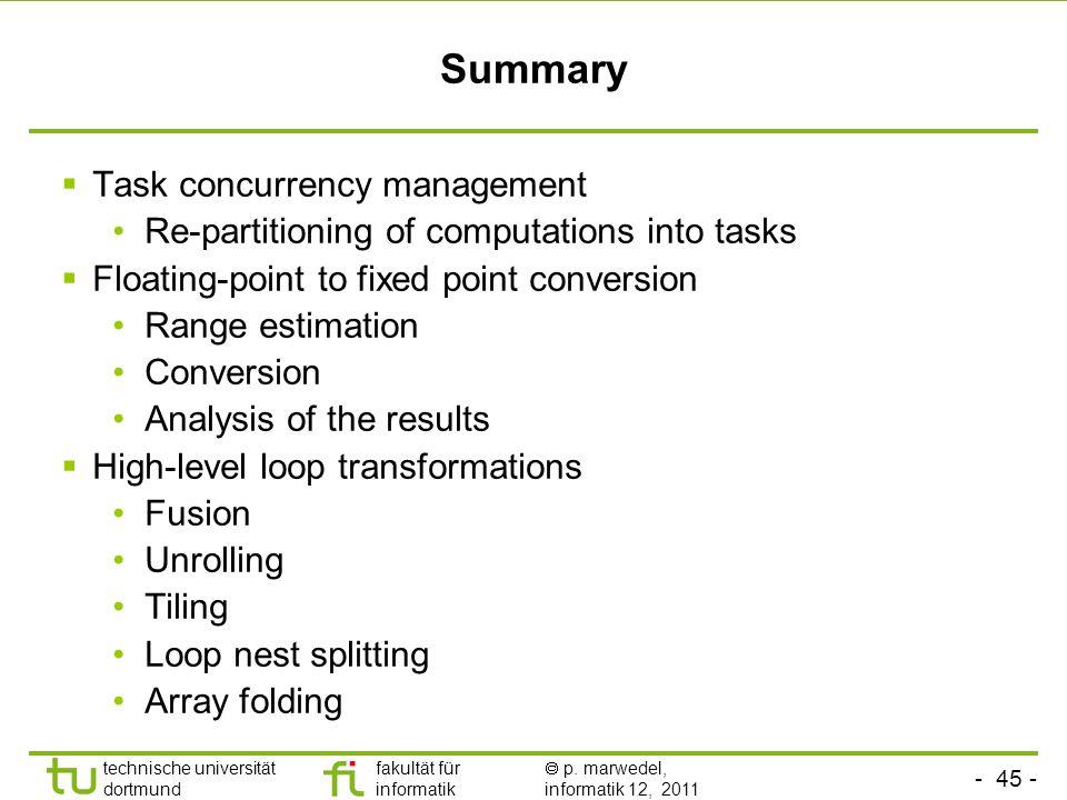 - 45 - technische universität dortmund fakultät für informatik p. marwedel, informatik 12, 2011 Summary Task concurrency management Re-partitioning of