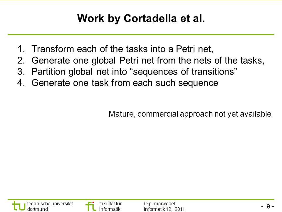 - 9 - technische universität dortmund fakultät für informatik p. marwedel, informatik 12, 2011 Work by Cortadella et al. 1.Transform each of the tasks