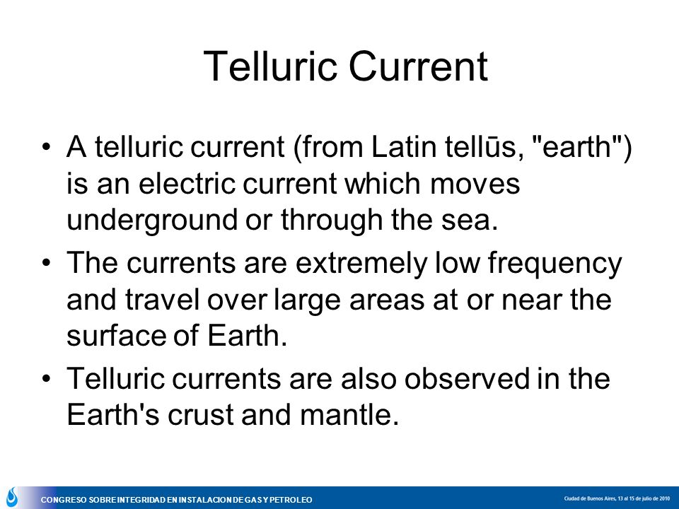 CONGRESO SOBRE INTEGRIDAD EN INSTALACION DE GAS Y PETROLEO Telluric Current A telluric current (from Latin tellūs,