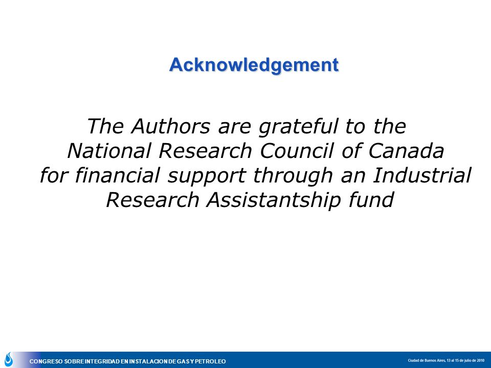 CONGRESO SOBRE INTEGRIDAD EN INSTALACION DE GAS Y PETROLEO Acknowledgement The Authors are grateful to the National Research Council of Canada for fin