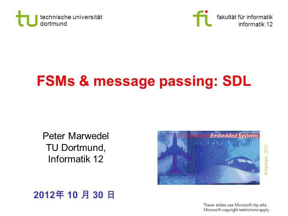 technische universität dortmund fakultät für informatik informatik 12 FSMs & message passing: SDL Peter Marwedel TU Dortmund, Informatik 12 2012 10 30