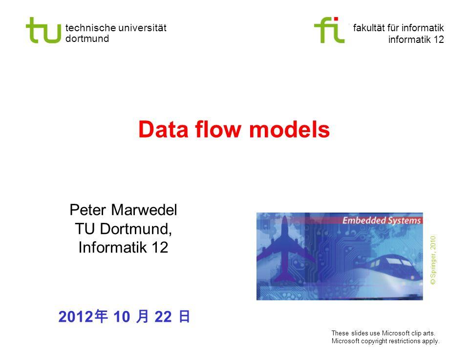 technische universität dortmund fakultät für informatik informatik 12 Data flow models Peter Marwedel TU Dortmund, Informatik 12 2012 10 22 These slid