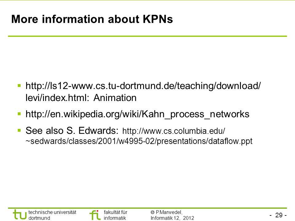 - 29 - technische universität dortmund fakultät für informatik P.Marwedel, Informatik 12, 2012 More information about KPNs http://ls12-www.cs.tu-dortm