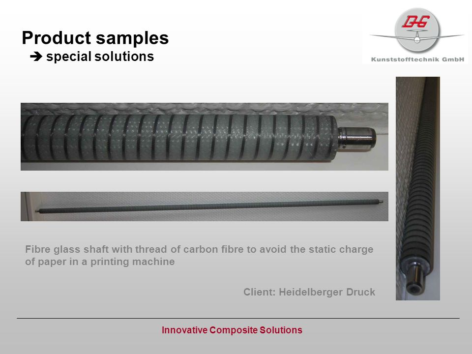 Product samples special solutions Innovative Composite Solutions Fibre glass shaft with thread of carbon fibre to avoid the static charge of paper in