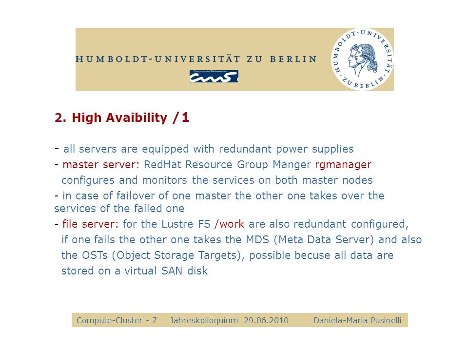 - all servers are equipped with redundant power supplies - master server: RedHat Resource Group Manger rgmanager configures and monitors the services