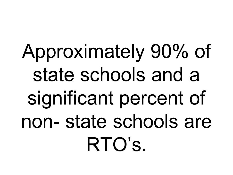 Approximately 90% of state schools and a significant percent of non- state schools are RTOs.