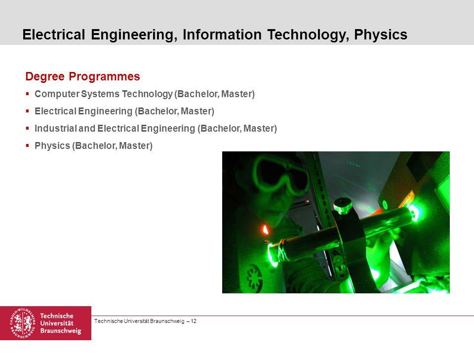 Technische Universität Braunschweig – 12 Degree Programmes Computer Systems Technology (Bachelor, Master) Electrical Engineering (Bachelor, Master) In
