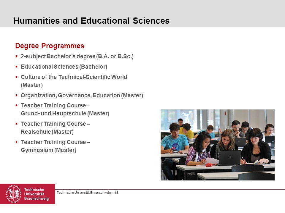 Technische Universität Braunschweig – 13 Degree Programmes 2-subject Bachelors degree (B.A. or B.Sc.) Educational Sciences (Bachelor) Culture of the T