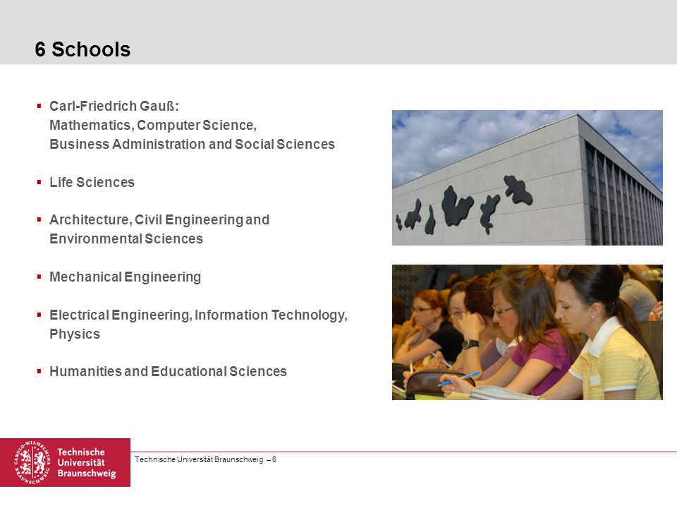 Technische Universität Braunschweig – 6 Carl-Friedrich Gauß: Mathematics, Computer Science, Business Administration and Social Sciences Life Sciences