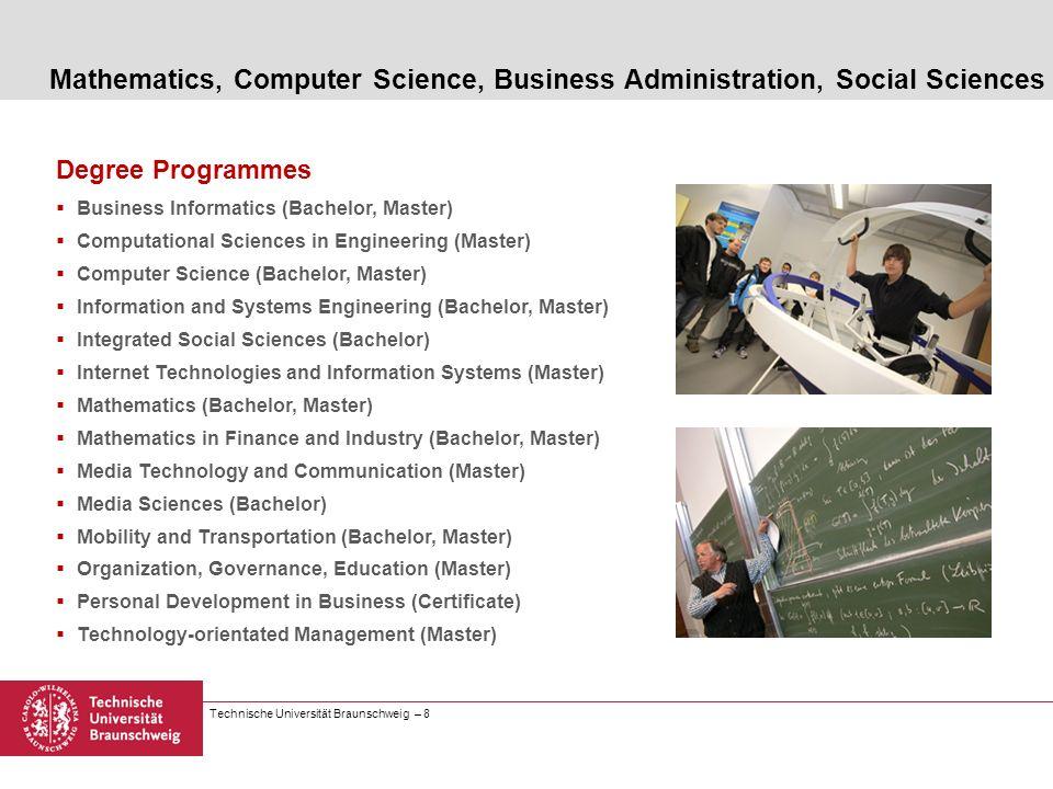 Technische Universität Braunschweig – 8 Degree Programmes Business Informatics (Bachelor, Master) Computational Sciences in Engineering (Master) Compu