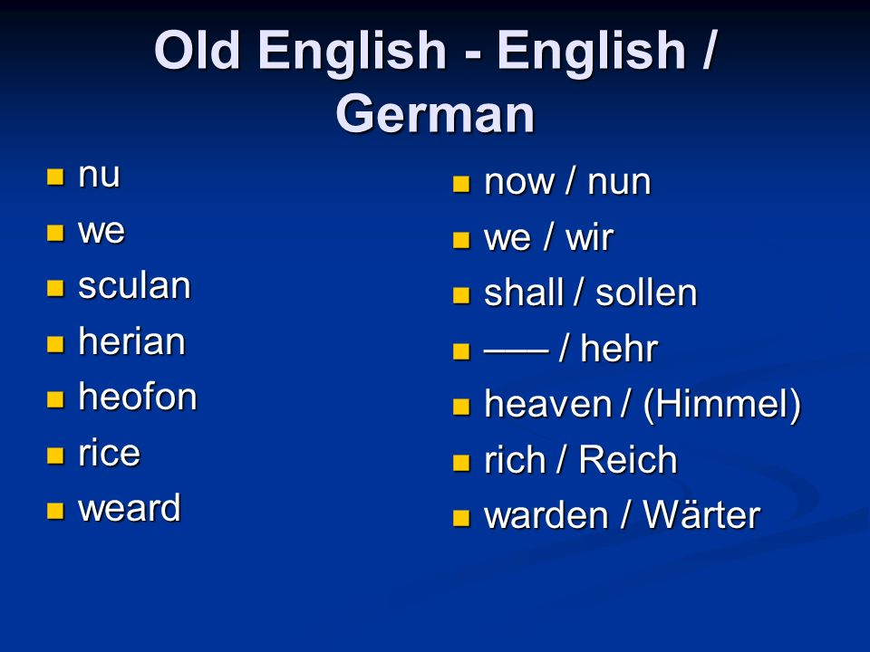 Old English - English / German nu nu we we sculan sculan herian herian heofon heofon rice rice weard weard now / nun we / wir shall / sollen ––– / heh