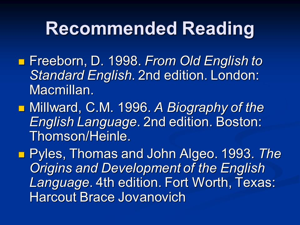 Recommended Reading Freeborn, D. 1998. From Old English to Standard English. 2nd edition. London: Macmillan. Freeborn, D. 1998. From Old English to St