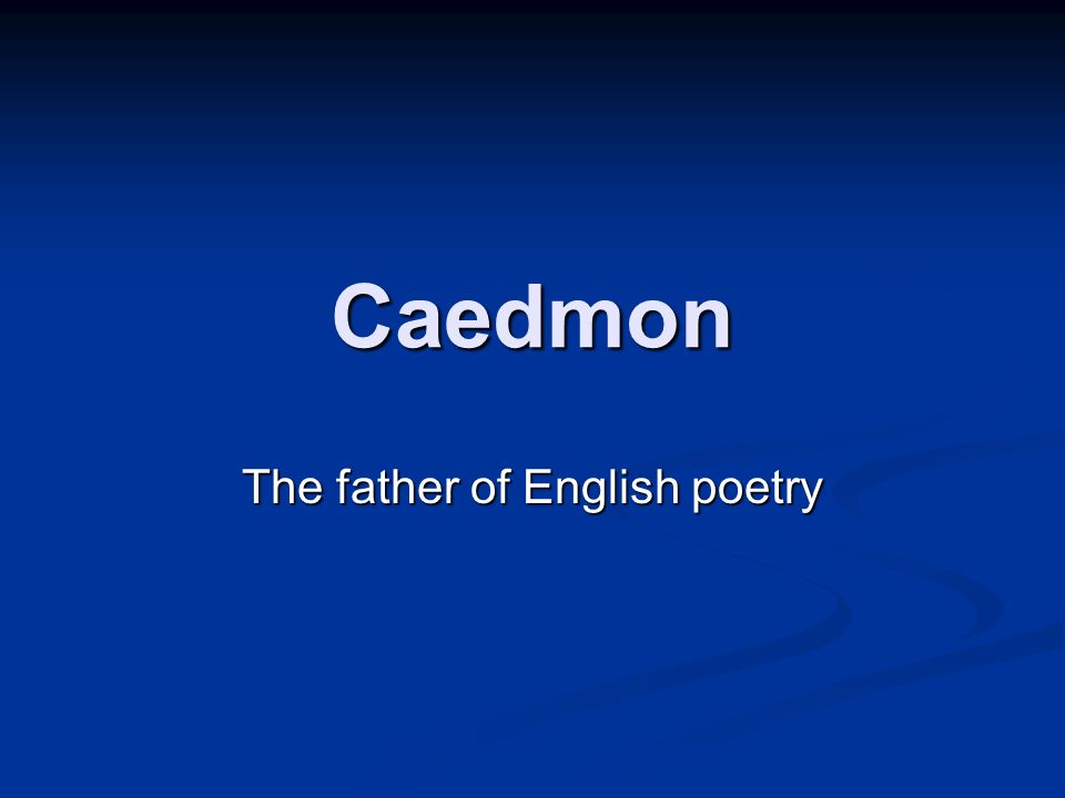 Caedmon The father of English poetry