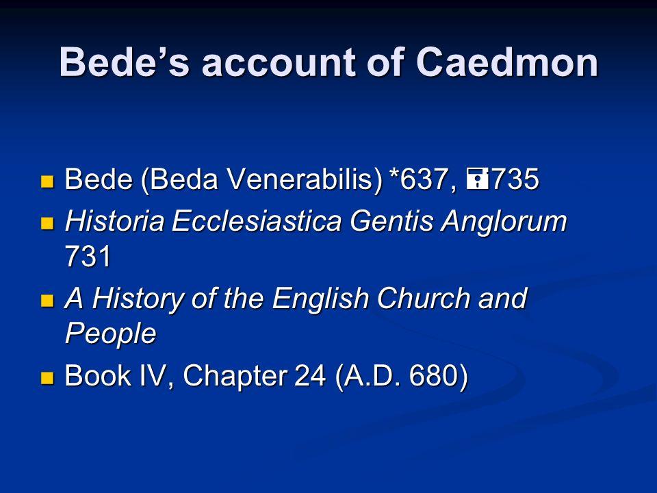 Bedes account of Caedmon Bede (Beda Venerabilis) *637, 735 Bede (Beda Venerabilis) *637, 735 Historia Ecclesiastica Gentis Anglorum 731 Historia Eccle