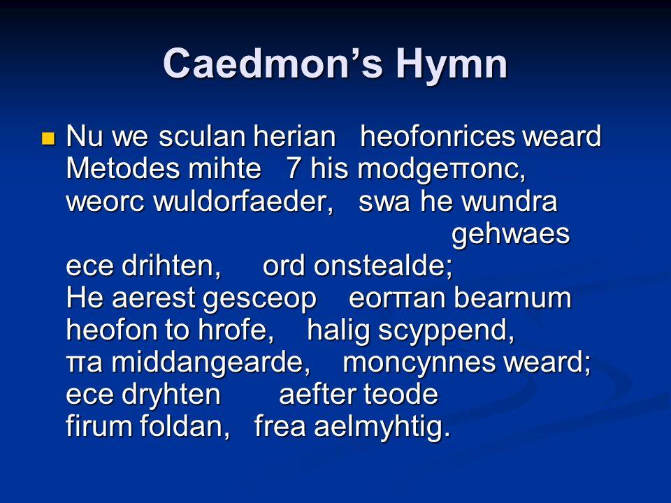 Caedmons Hymn Nu we sculan herian heofonrices weard Metodes mihte 7 his modgeπonc, weorc wuldorfaeder, swa he wundra gehwaes ece drihten, ord onsteald