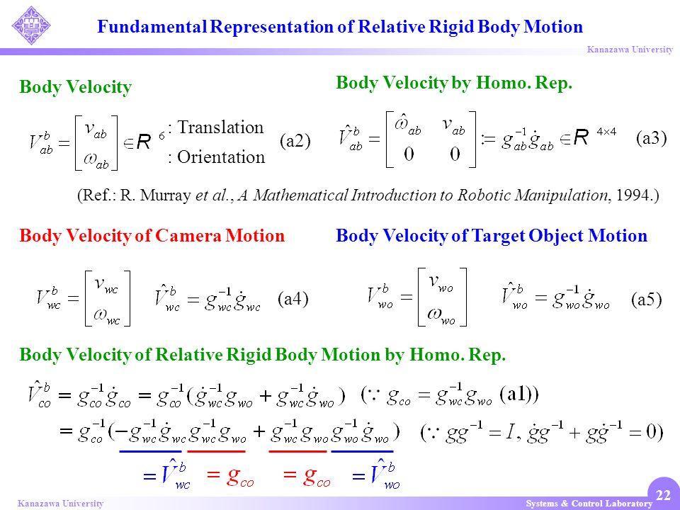 Systems & Control LaboratoryKanazawa University 22 (Ref.: R. Murray et al., A Mathematical Introduction to Robotic Manipulation, 1994.) Body Velocity