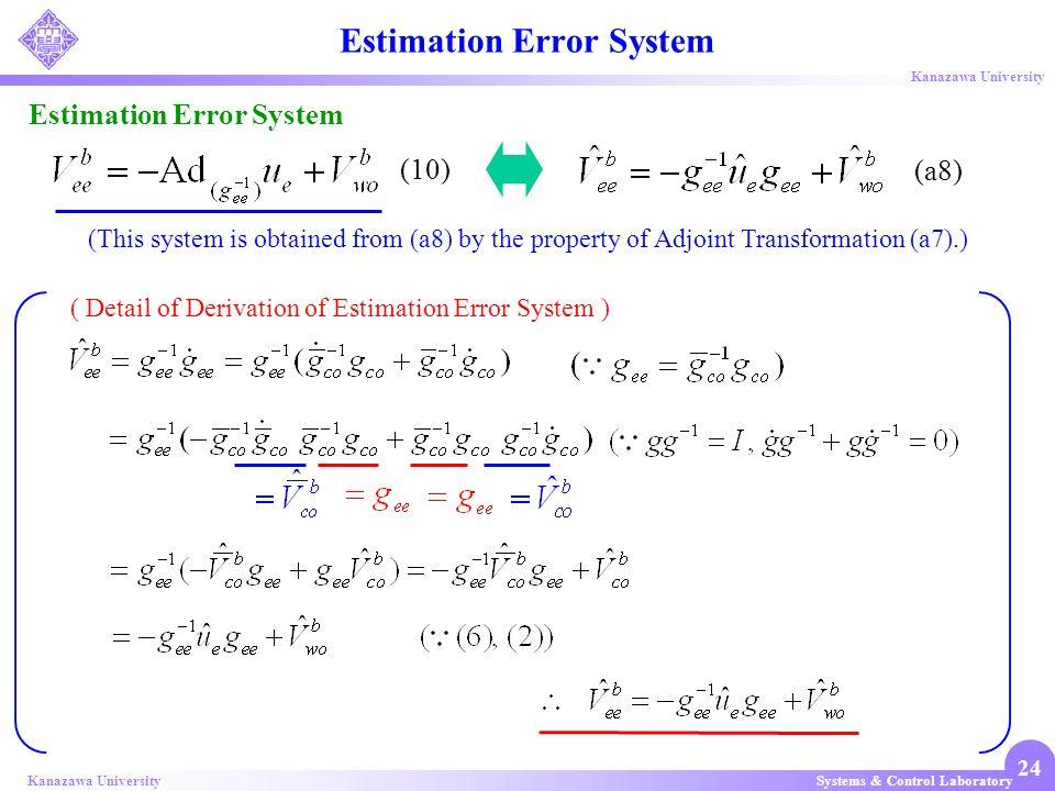 Systems & Control LaboratoryKanazawa University 24 Estimation Error System (10) (a8) Estimation Error System ( Detail of Derivation of Estimation Erro