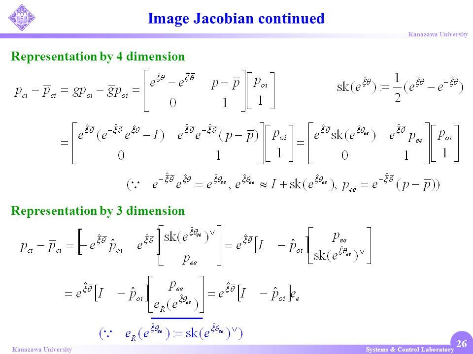 Systems & Control LaboratoryKanazawa University 26 Image Jacobian continued Representation by 4 dimension Representation by 3 dimension