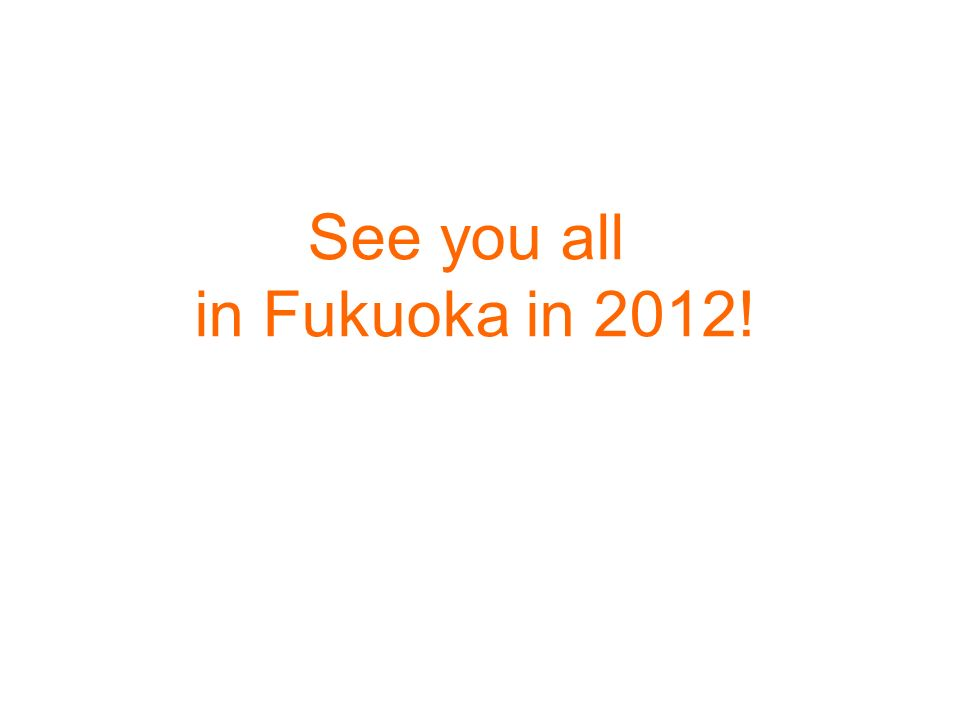 See you all in Fukuoka in 2012!