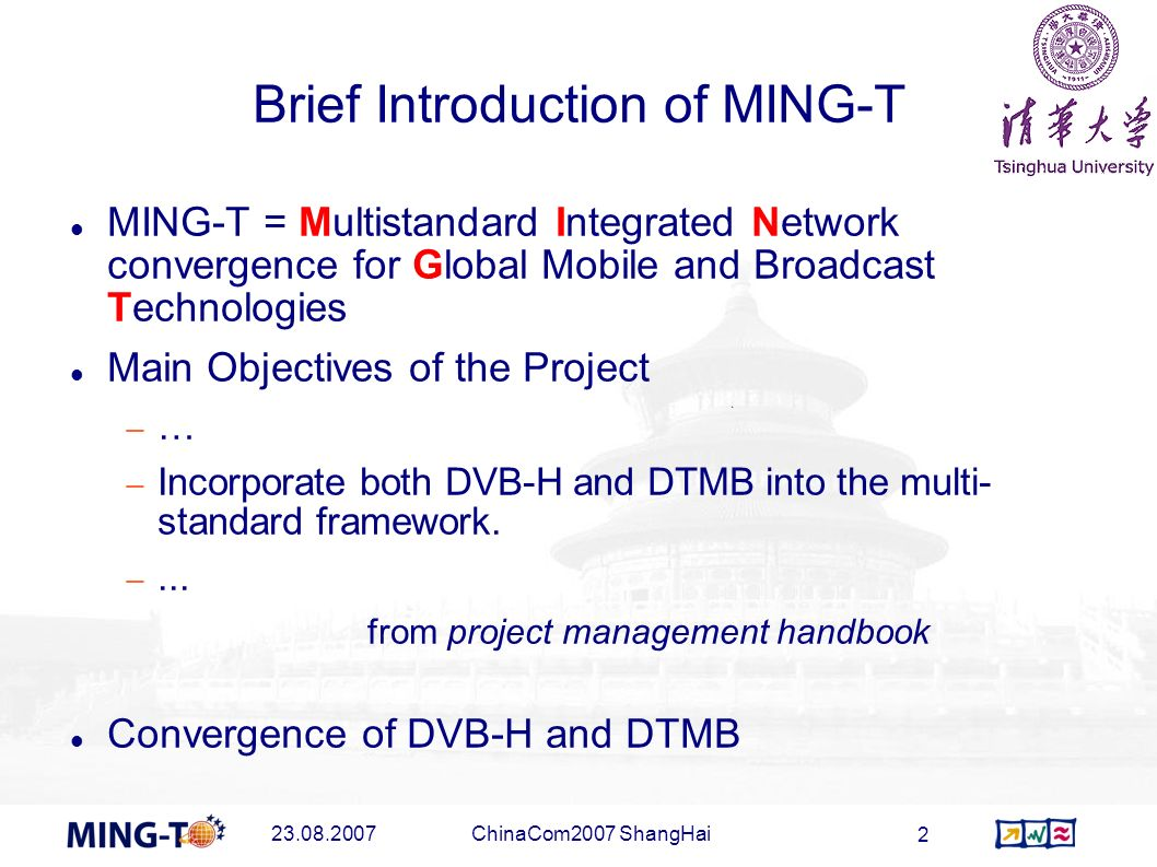 23.08.2007ChinaCom2007 ShangHai 2 Brief Introduction of MING-T MING-T = Multistandard Integrated Network convergence for Global Mobile and Broadcast T