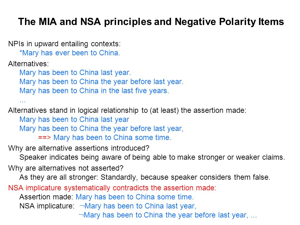 NPIs in upward entailing contexts: *Mary has ever been to China.