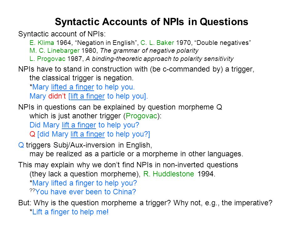 Syntactic Accounts of NPIs in Questions Syntactic account of NPIs: E.