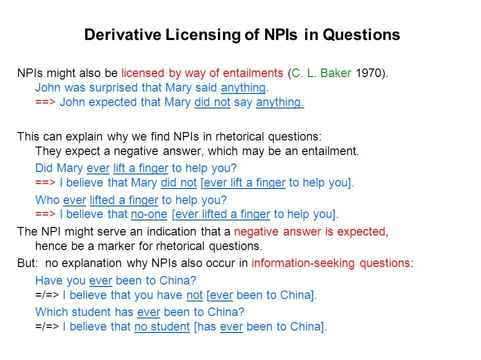 NPIs in Information-Seeking Questions Has Bill ever smoked marihuana.