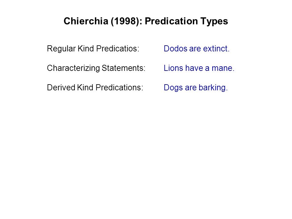 Chierchia (1998): Regular Kind Predications - With bare mass terms:Gold is a metal.