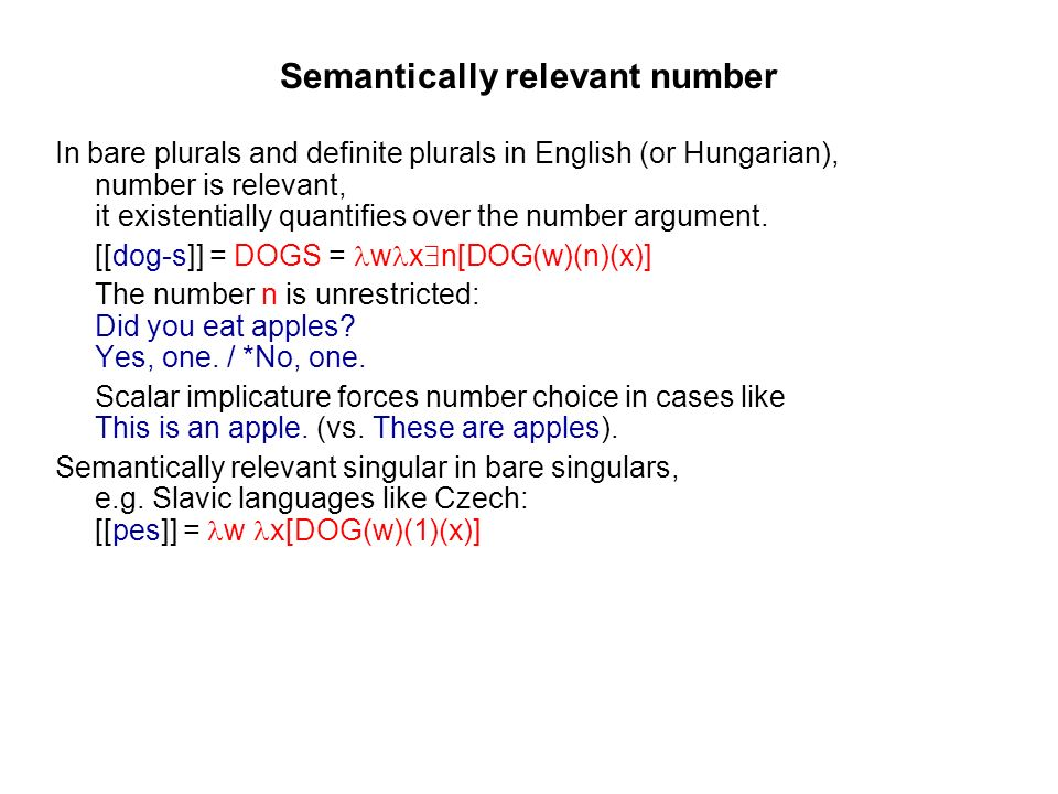 Semantically relevant number In bare plurals and definite plurals in English (or Hungarian), number is relevant, it existentially quantifies over the number argument.
