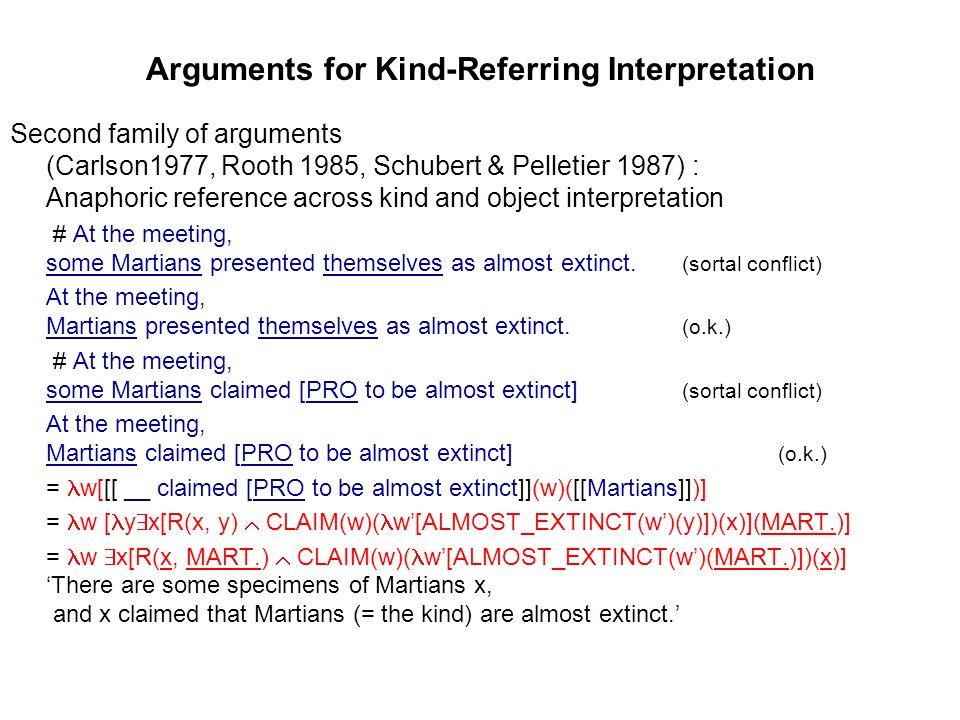 Arguments for Indefinite Interpretation Some arguments for Ambiguity Hypothesis (Wilkinson 1991, Gerstner-Link & Krifka 1993) » No definite kind referring NP in episodic sentences The dog / Dogs evolved 100,000 years ago.