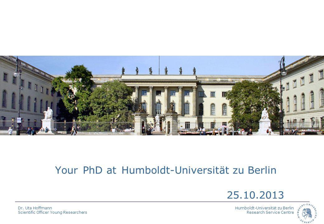 Humboldt-Universität zu Berlin Research Service Centre Dr. Uta Hoffmann Scientific Officer Young Researchers Your PhD at Humboldt-Universität zu Berli