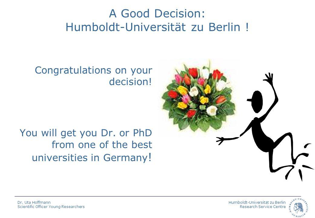 Humboldt-Universität zu Berlin Research Service Centre Dr. Uta Hoffmann Scientific Officer Young Researchers A Good Decision: Humboldt-Universität zu