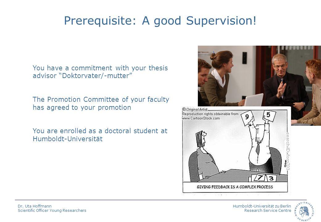 Humboldt-Universität zu Berlin Research Service Centre Dr. Uta Hoffmann Scientific Officer Young Researchers Prerequisite: A good Supervision! You hav