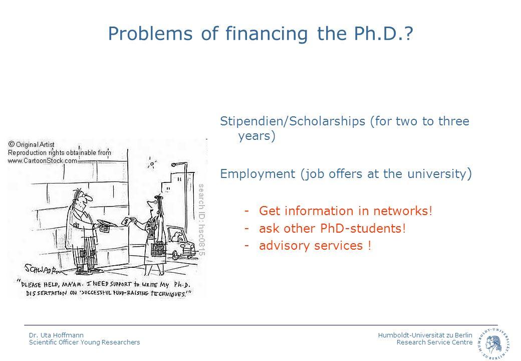 Humboldt-Universität zu Berlin Research Service Centre Dr. Uta Hoffmann Scientific Officer Young Researchers Problems of financing the Ph.D.? Stipendi