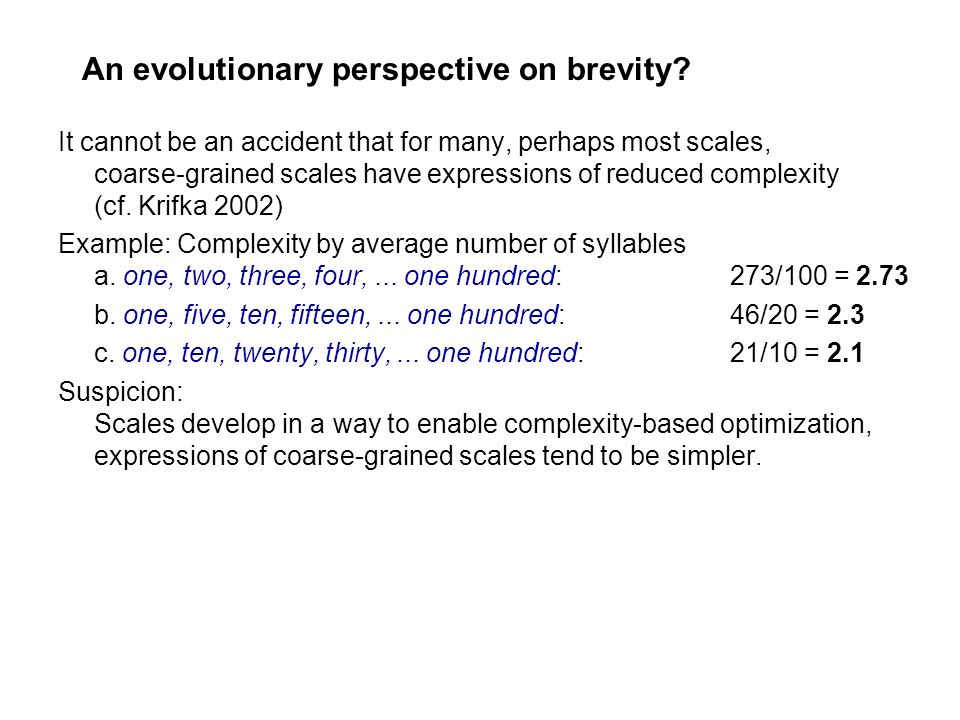 An evolutionary perspective on brevity? It cannot be an accident that for many, perhaps most scales, coarse-grained scales have expressions of reduced