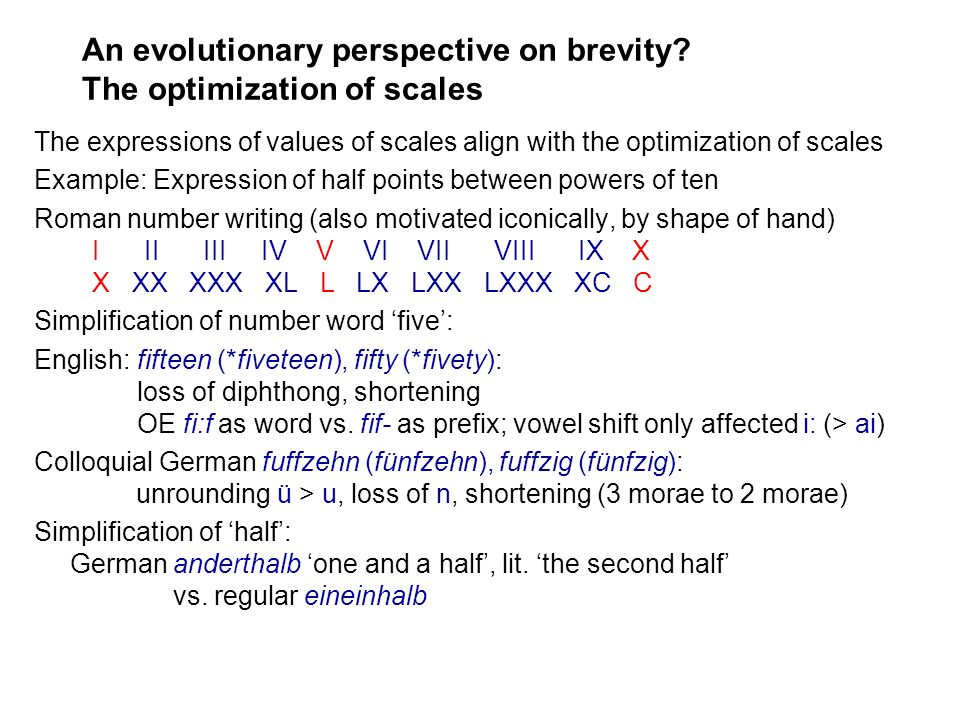 An evolutionary perspective on brevity? The optimization of scales The expressions of values of scales align with the optimization of scales Example: