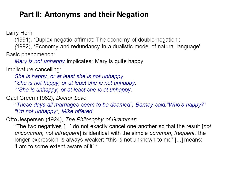 Part II: Antonyms and their Negation Larry Horn (1991), Duplex negatio affirmat: The economy of double negation; (1992), Economy and redundancy in a d