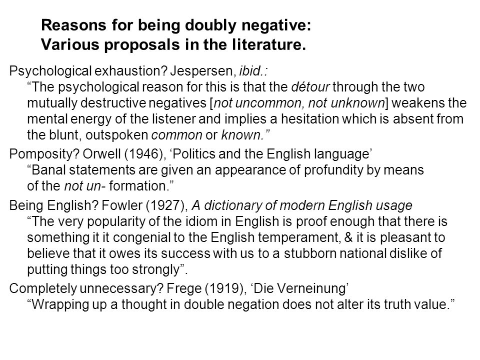 Reasons for being doubly negative: Various proposals in the literature. Psychological exhaustion? Jespersen, ibid.: The psychological reason for this