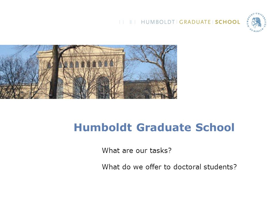 Humboldt Graduate School What are our tasks What do we offer to doctoral students