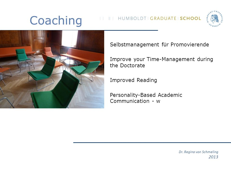 Dr. Regina von Schmeling 2013 Coaching Selbstmanagement für Promovierende Improve your Time-Management during the Doctorate Improved Reading Personali
