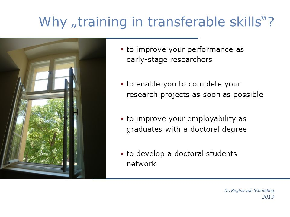 Dr. Regina von Schmeling 2013 Why training in transferable skills.