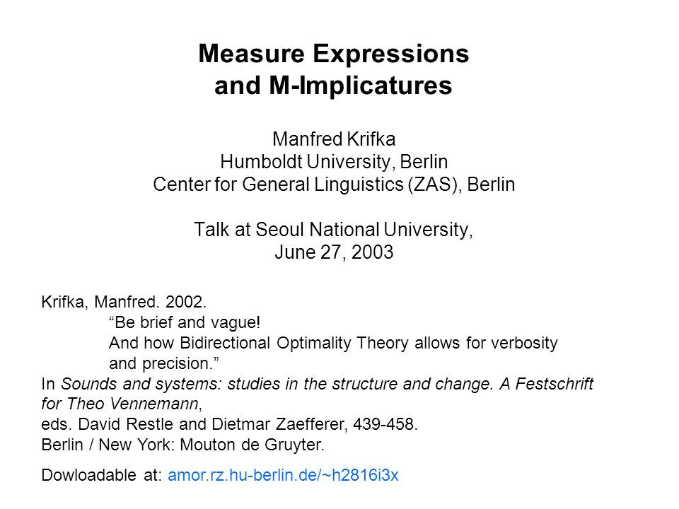 Measure Expressions and M-Implicatures Manfred Krifka Humboldt University, Berlin Center for General Linguistics (ZAS), Berlin Talk at Seoul National