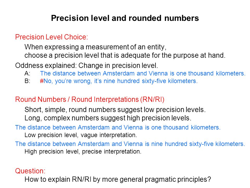 Precision level and rounded numbers Precision Level Choice: When expressing a measurement of an entity, choose a precision level that is adequate for