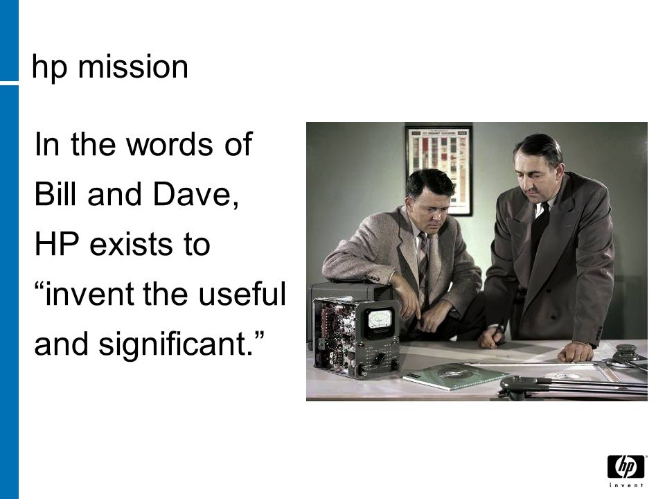 hp mission In the words of Bill and Dave, HP exists to invent the useful and significant.