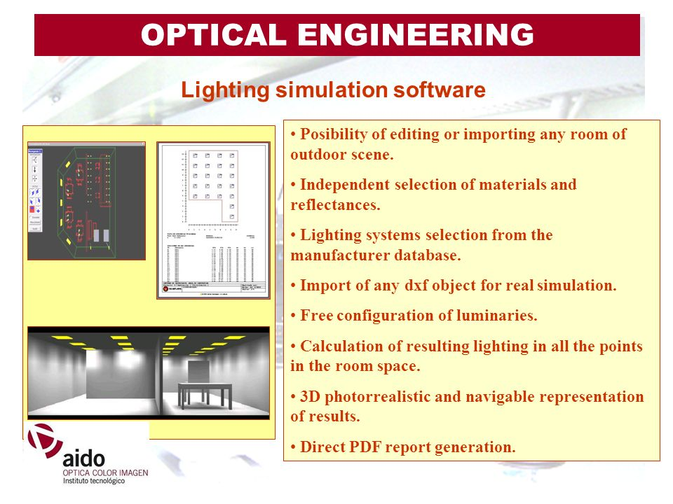 Lighting simulation software Posibility of editing or importing any room of outdoor scene. Independent selection of materials and reflectances. Lighti